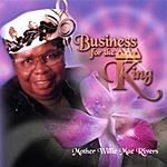 Willie Mae Rivers Business For The King