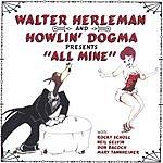 Walter Herleman And Howlin' Dogma All Mine
