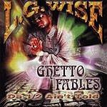 L.G. Wise Ghetto Fables: Da 1/2 Ain't Told
