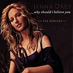 Jenna Drey Why Should I Believe You: The Remixes (8-Track Maxi-Single)