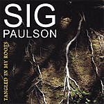 Sig Paulson Tangled In My Roots
