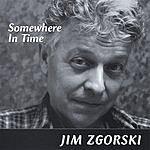 Jim Zgorski Somewhere In Time
