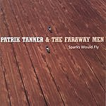 Patrik Tanner & The Faraway Men Sparks Would Fly