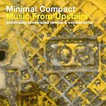 Minimal Compact Music From Upstairs (Archives & Experiments)