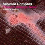 Minimal Compact There's Always Now (Remixes & Remakes)