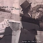 What Time Is It, Mr. Fox? Songs For The Tin Man
