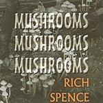 Rich Spence Mushrooms, Mushrooms, Mushrooms
