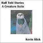 Kevin Slick Half Told Stories