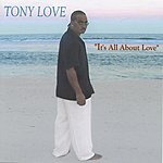 Tony Love Its All About Love