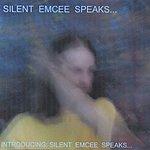 Silent Emcee Speaks Introducing... Silent Emcee Speaks