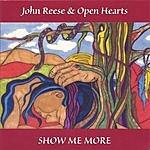 John Reese & Open Hearts Show Me More