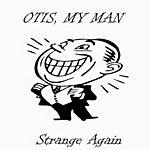 Otis My Man Strange Again