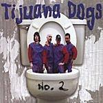 Tijuana Dogs Tijuana Dogs No. 2