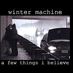 Winter Machine A Few Things I Believe