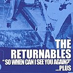 The Returnables So When Can I See You Again?
