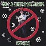 Bob Ricci Not A Christmas Album