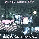 Billy Proulx & The Crew Do You Wanna Go?