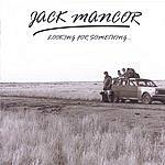 Jack Mancor Looking For Something