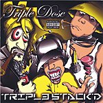 Triple Dose Triple Stack'd (Parental Advisory)