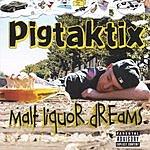 Pigtaktix Malt Liquor Dreams (Parental Advisory)