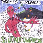 Silent Duplex Take Me To Your Leader
