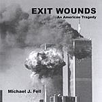 Michael J. Fell Exit Wounds (An American Tragedy)