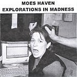 Moes Haven Explorations In Madness