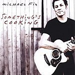 Michael Fix Something's Cooking