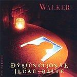 Walker Dysfunctional Illaureate