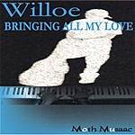 Willoe Bringing All My Love
