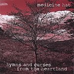Medicine Hat Hymns And Curses From The Heartland