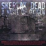 Skerlak Dead A Waste Of Oxygen