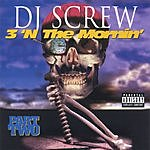 DJ Screw 3 'N The Mornin': Part Two (Parental Advrisory)