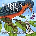 Minus Six Some Things Change