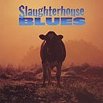 Slaughterhouse Blues Slaughterhouse Blues