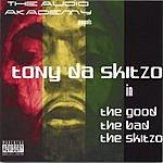 Tony Da Skitzo The Good, The Bad, The Skitzo