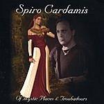 Spiro Cardamis Of Mystic Places & Troubadours