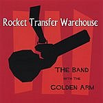 Rocket Transfer Warehouse The Band With The Golden Arm