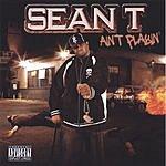 Sean-T Ain't Playin (Parental Advisory)