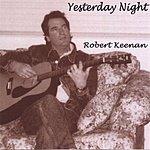 Robert Keenan Yesterday Night