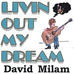 David Milam Livin Out My Dream