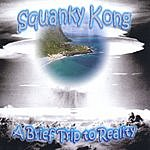 Squanky Kong A Brief Trip To Reality