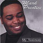 Mark Prentice My Testimony