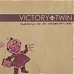 Victory Twin Shadow Of An American Life