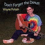 Wayne Potash Don't Forget The Donut!