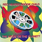 Red-Headed Boogie Child The Movie Or The Planet?