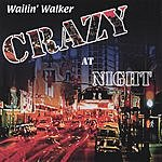 Wailin' Walker Crazy At Night