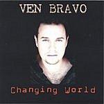 Ven Bravo Changing World