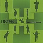 Monkey Gone Mad Listen...