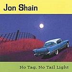 Jon Shain No Tag, No Tail Light